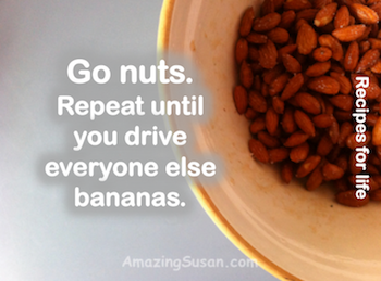 Go nuts. Repeat.